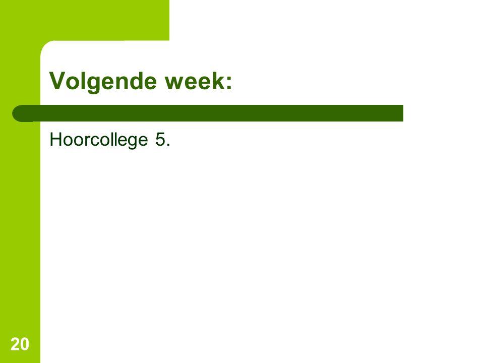 Volgende week: Hoorcollege 5. 20