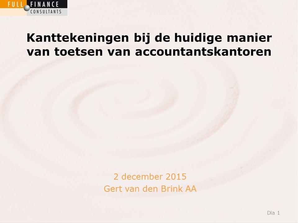 Kanttekeningen bij de huidige manier van toetsen van accountantskantoren Dia 1 2 december 2015 Gert van den Brink AA