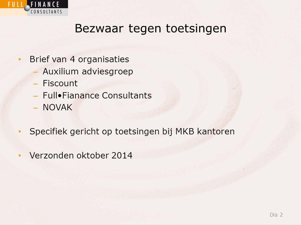 Bezwaar tegen toetsingen Brief van 4 organisaties – Auxilium adviesgroep – Fiscount – FullFianance Consultants – NOVAK Specifiek gericht op toetsingen bij MKB kantoren Verzonden oktober 2014 Dia 2