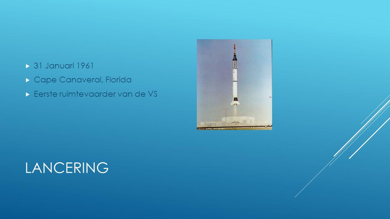 LANCERING  31 Januari 1961  Cape Canaveral, Florida  Eerste ruimtevaarder van de VS