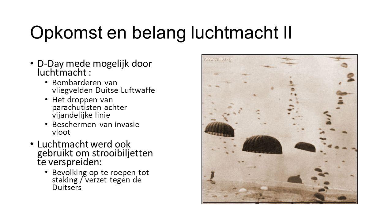 Opkomst en belang luchtmacht II D-Day mede mogelijk door luchtmacht : Bombarderen van vliegvelden Duitse Luftwaffe Het droppen van parachutisten achte
