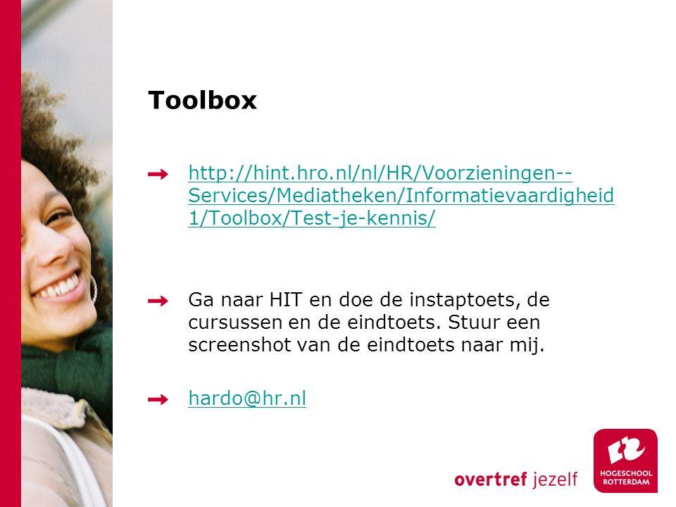 Toolbox http://hint.hro.nl/nl/HR/Voorzieningen-- Services/Mediatheken/Informatievaardigheid 1/Toolbox/Test-je-kennis/ Ga naar HIT en doe de instaptoets, de cursussen en de eindtoets.