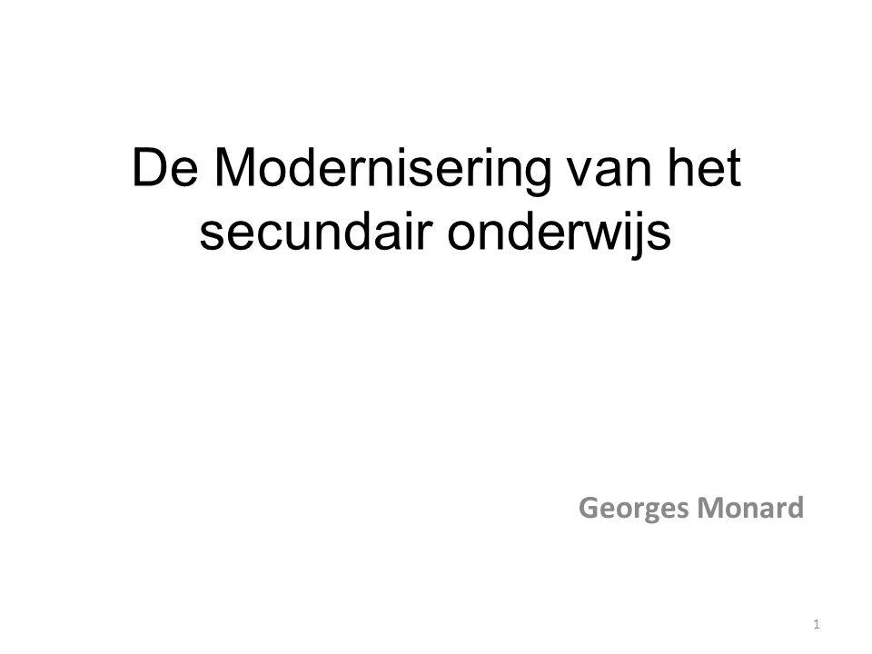 De Modernisering van het secundair onderwijs Georges Monard 1