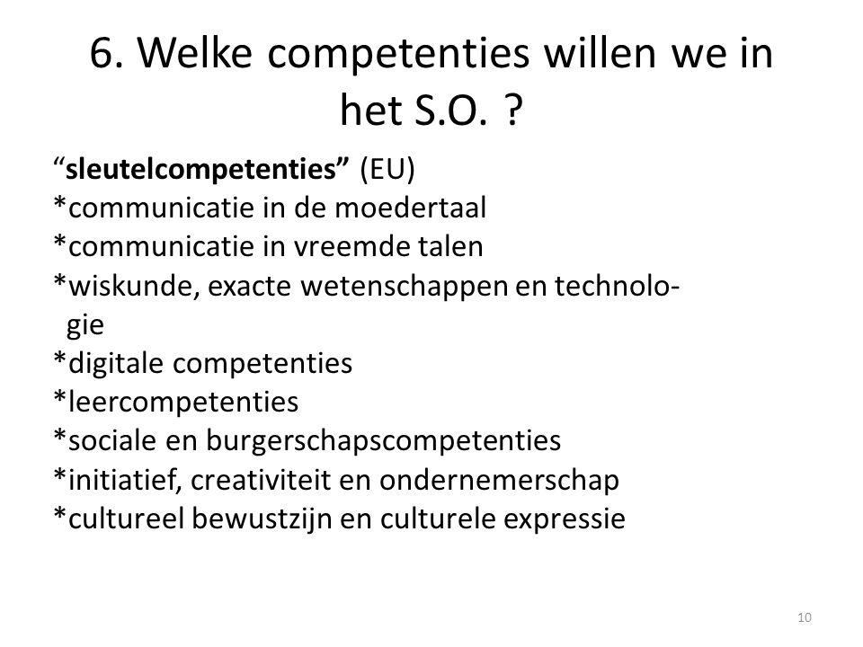 """6. Welke competenties willen we in het S.O. ? """"sleutelcompetenties"""" (EU) *communicatie in de moedertaal *communicatie in vreemde talen *wiskunde, exac"""