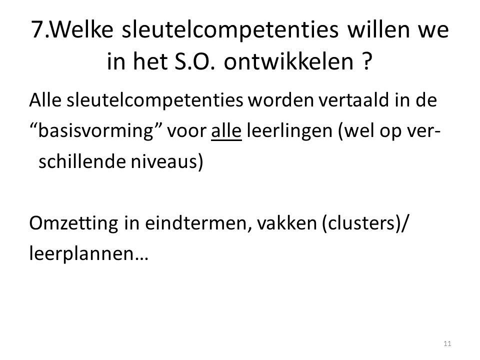 """7.Welke sleutelcompetenties willen we in het S.O. ontwikkelen ? Alle sleutelcompetenties worden vertaald in de """"basisvorming"""" voor alle leerlingen (we"""