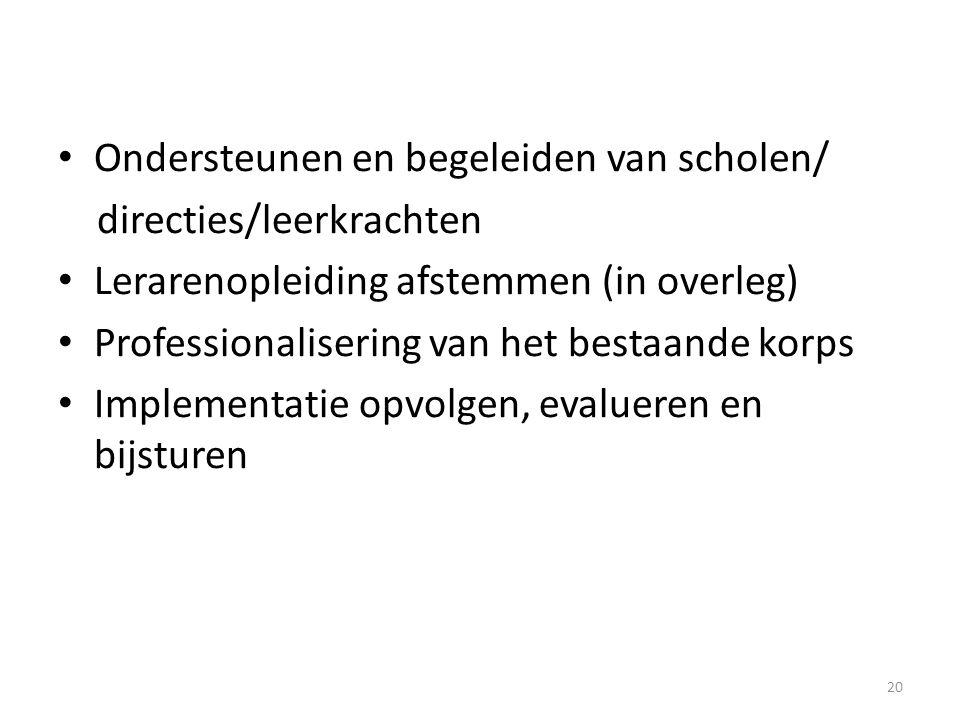 Ondersteunen en begeleiden van scholen/ directies/leerkrachten Lerarenopleiding afstemmen (in overleg) Professionalisering van het bestaande korps Imp