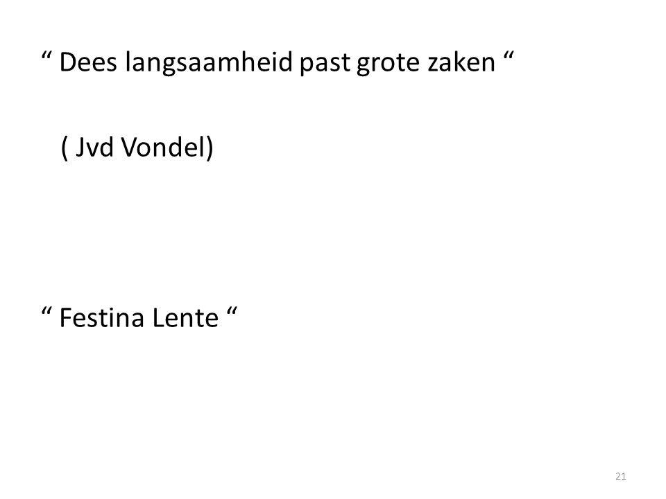 """"""" Dees langsaamheid past grote zaken """" ( Jvd Vondel) """" Festina Lente """" 21"""