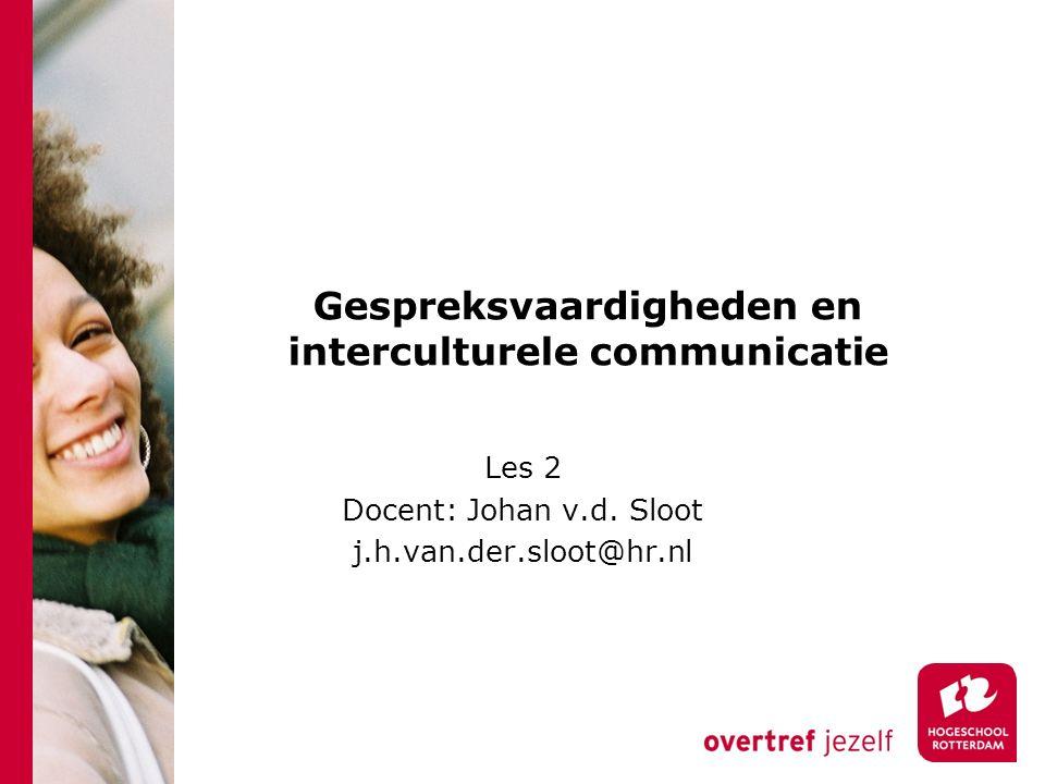 Gespreksvaardigheden en interculturele communicatie Les 2 Docent: Johan v.d. Sloot j.h.van.der.sloot@hr.nl