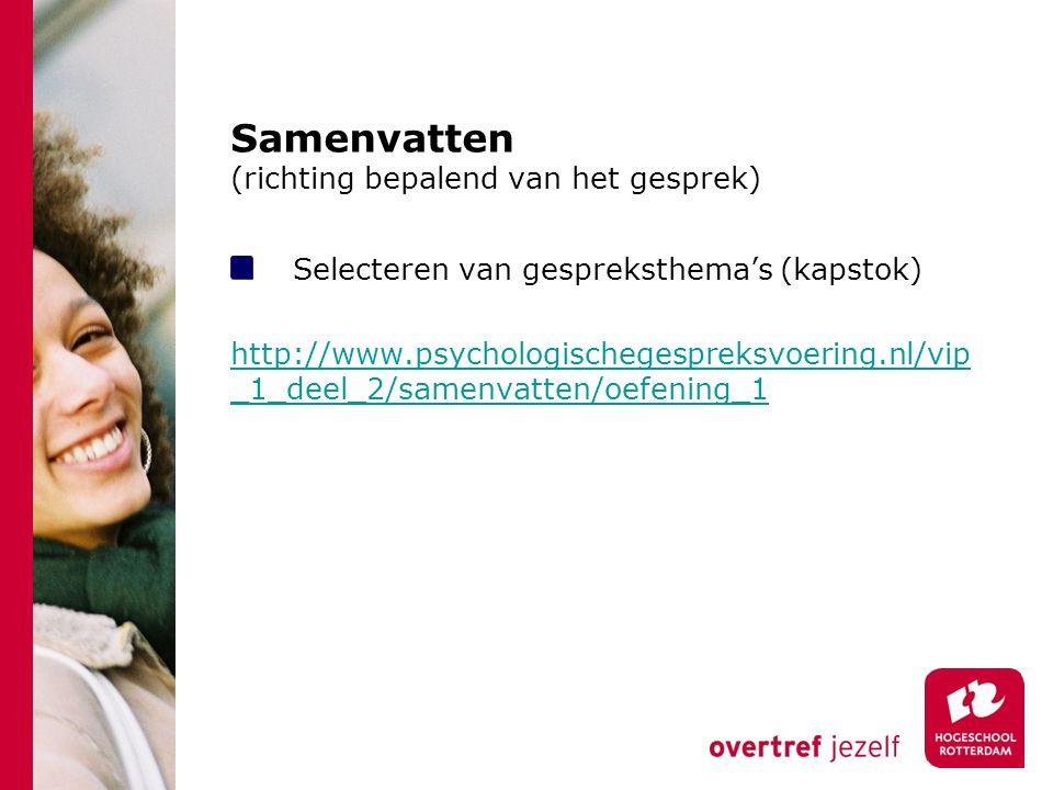 Samenvatten (richting bepalend van het gesprek) Selecteren van gespreksthema's (kapstok) http://www.psychologischegespreksvoering.nl/vip _1_deel_2/sam