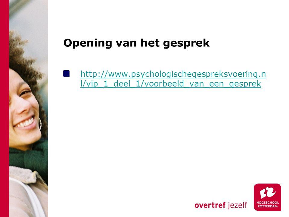 Opening van het gesprek http://www.psychologischegespreksvoering.n l/vip_1_deel_1/voorbeeld_van_een_gesprek