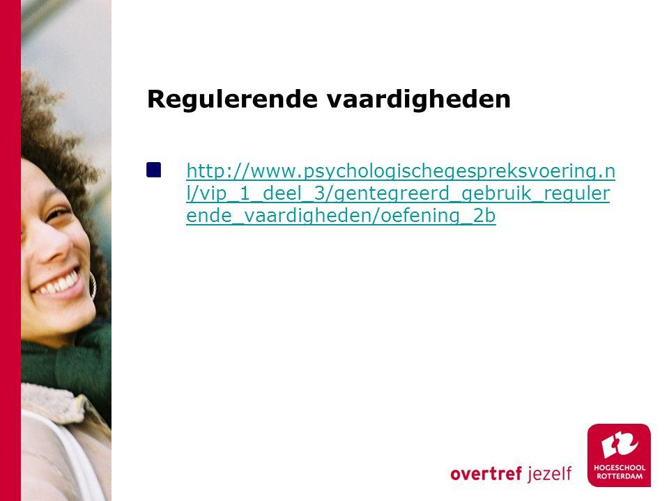 Regulerende vaardigheden http://www.psychologischegespreksvoering.n l/vip_1_deel_3/gentegreerd_gebruik_reguler ende_vaardigheden/oefening_2b
