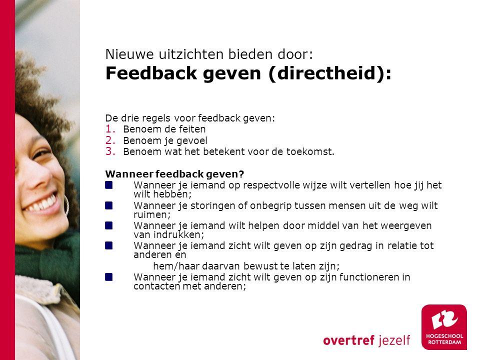 Nieuwe uitzichten bieden door: Feedback geven (directheid): De drie regels voor feedback geven: 1. Benoem de feiten 2. Benoem je gevoel 3. Benoem wat
