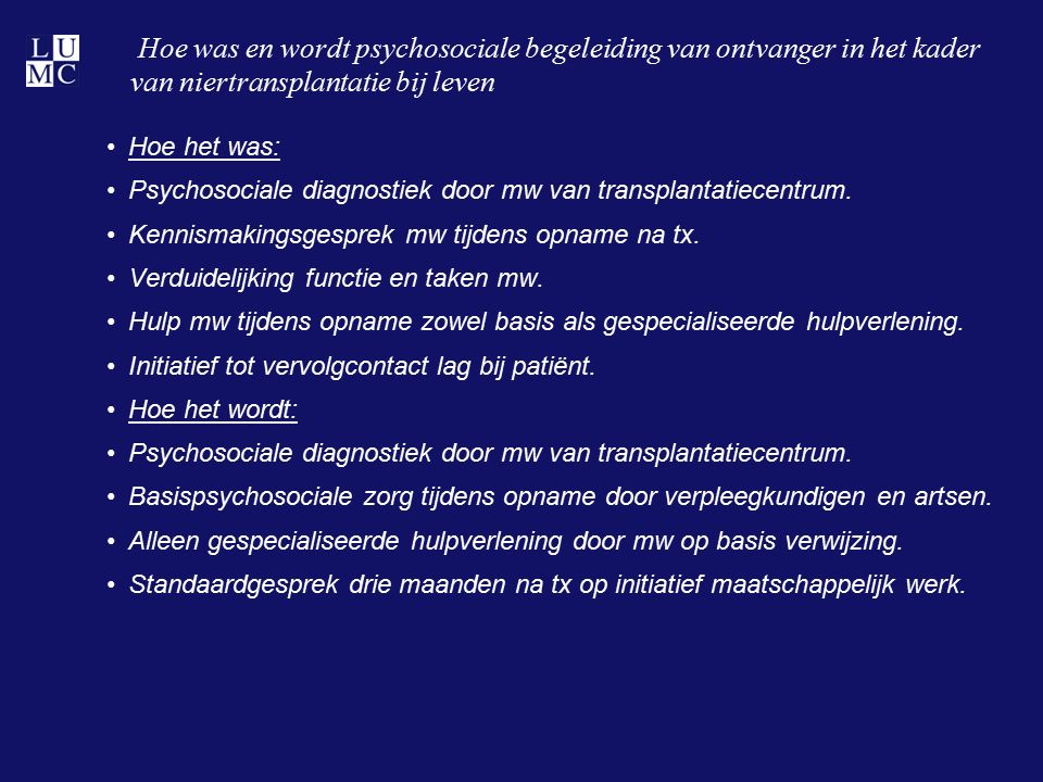 Hoe was en wordt psychosociale begeleiding van ontvanger in het kader van niertransplantatie bij leven Hoe het was: Psychosociale diagnostiek door mw van transplantatiecentrum.