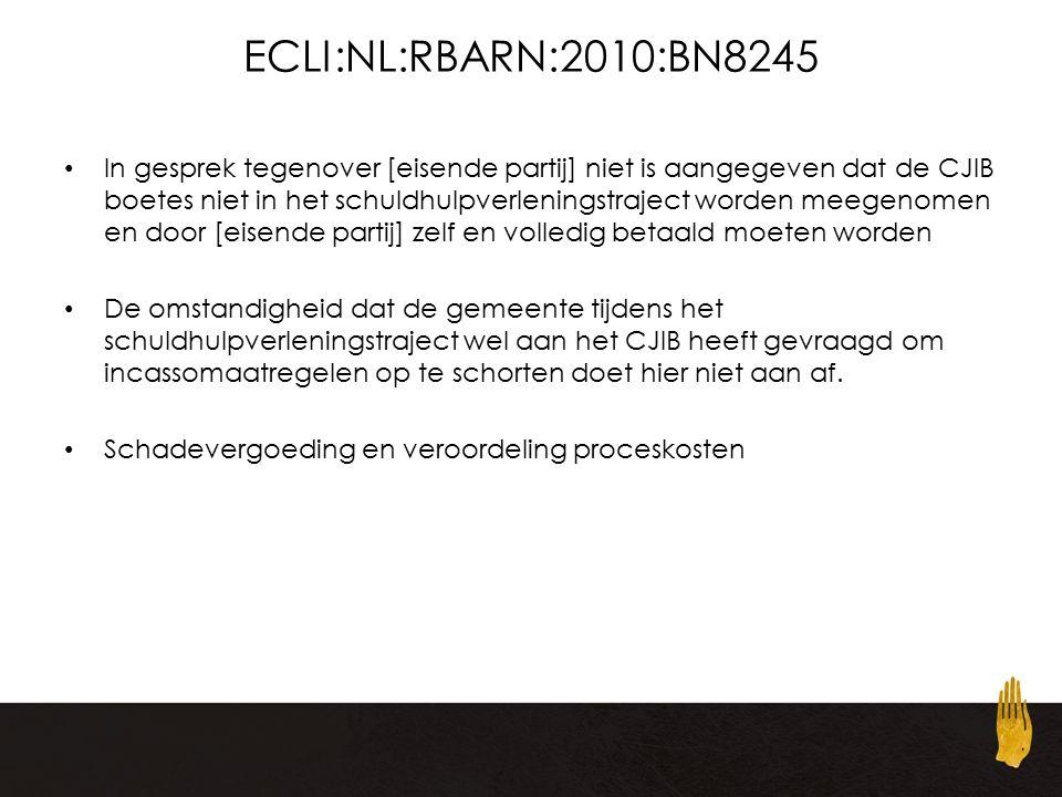 ECLI:NL:RBARN:2010:BN8245 In gesprek tegenover [eisende partij] niet is aangegeven dat de CJIB boetes niet in het schuldhulpverleningstraject worden meegenomen en door [eisende partij] zelf en volledig betaald moeten worden De omstandigheid dat de gemeente tijdens het schuldhulpverleningstraject wel aan het CJIB heeft gevraagd om incassomaatregelen op te schorten doet hier niet aan af.