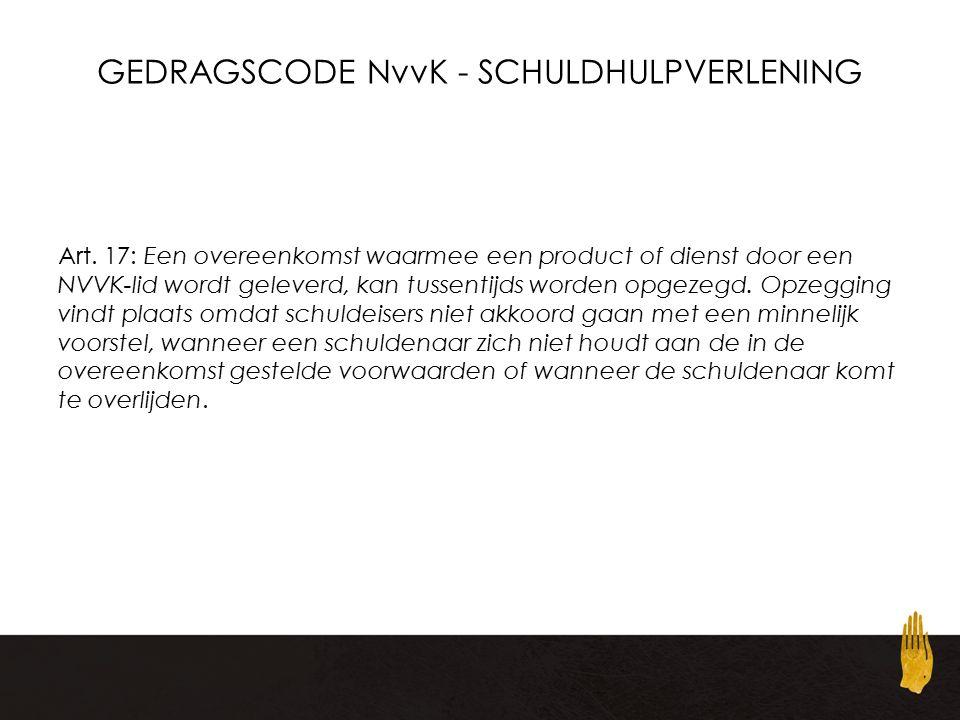 Art. 17: Een overeenkomst waarmee een product of dienst door een NVVK-lid wordt geleverd, kan tussentijds worden opgezegd. Opzegging vindt plaats omda