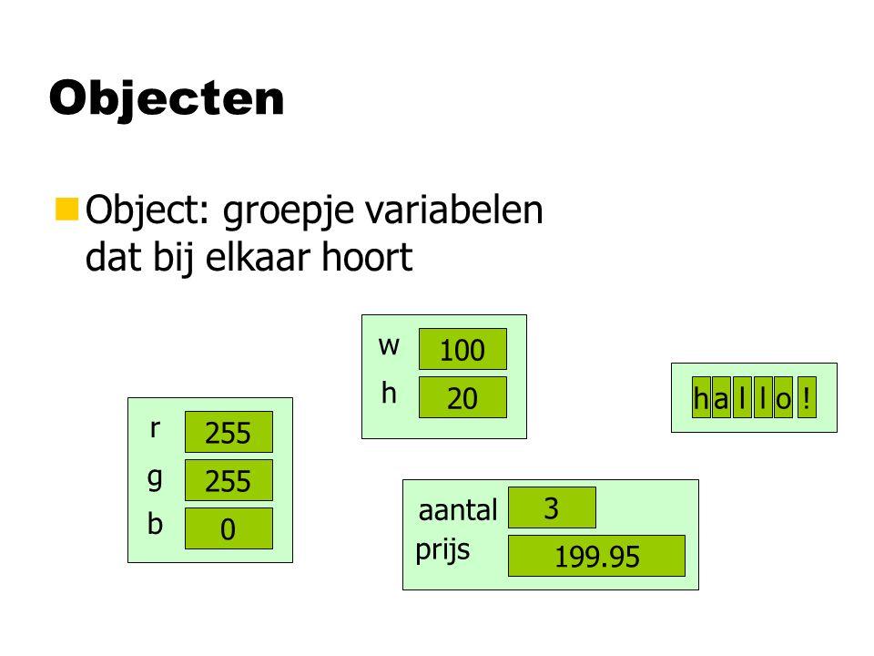 Objecten nObject: groepje variabelen dat bij elkaar hoort 255 r g 0 b 100 w 20 h 3 aantal 199.95 prijs h allo!