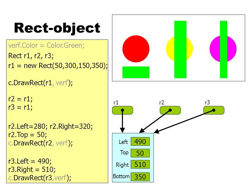 Rect-object Rect r1, r2, r3; r1 = new Rect(50,300,150,350); c.DrawRect(r1, verf); r2 = r1; r3 = r1; r2.Left=280; r2.Right=320; r2.Top = 50; c.DrawRect