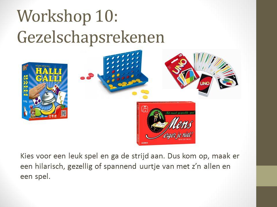 Workshop 10: Gezelschapsrekenen Kies voor een leuk spel en ga de strijd aan. Dus kom op, maak er een hilarisch, gezellig of spannend uurtje van met z'
