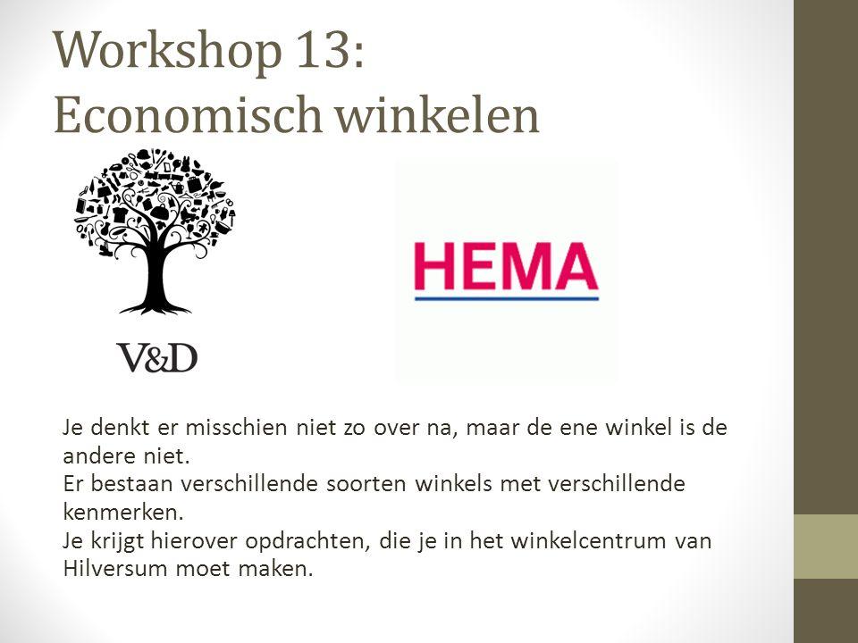 Workshop 13: Economisch winkelen Je denkt er misschien niet zo over na, maar de ene winkel is de andere niet. Er bestaan verschillende soorten winkels
