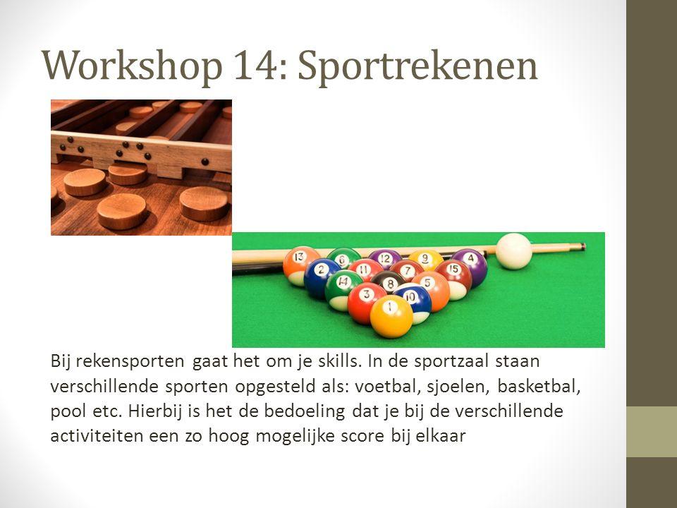 Workshop 14: Sportrekenen Bij rekensporten gaat het om je skills. In de sportzaal staan verschillende sporten opgesteld als: voetbal, sjoelen, basketb