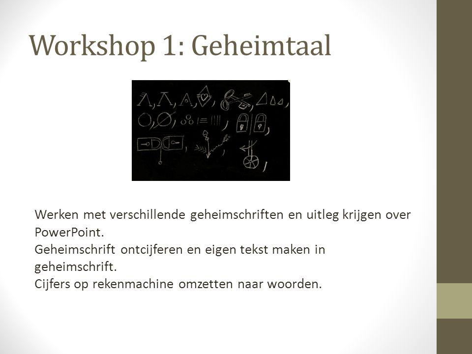 Workshop 1: Geheimtaal Werken met verschillende geheimschriften en uitleg krijgen over PowerPoint. Geheimschrift ontcijferen en eigen tekst maken in g
