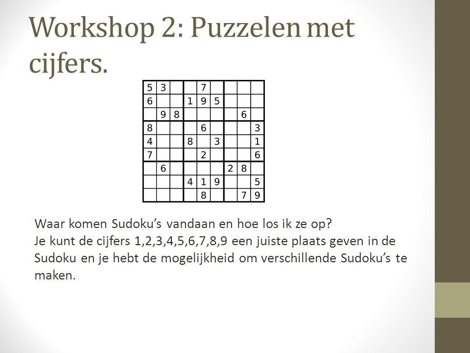Workshop 2: Puzzelen met cijfers. Waar komen Sudoku's vandaan en hoe los ik ze op? Je kunt de cijfers 1,2,3,4,5,6,7,8,9 een juiste plaats geven in de