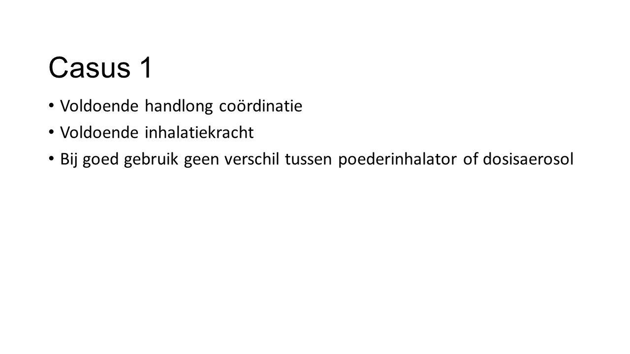 Casus 1 Voldoende handlong coördinatie Voldoende inhalatiekracht Bij goed gebruik geen verschil tussen poederinhalator of dosisaerosol