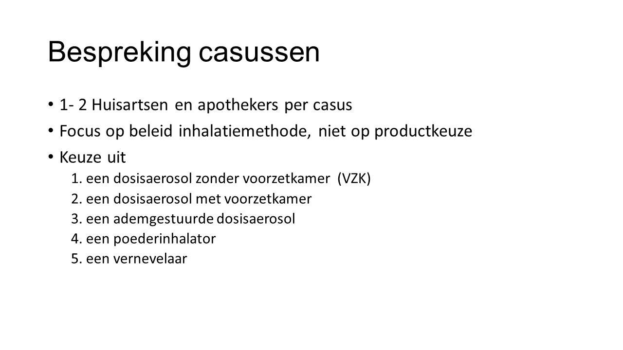 Bespreking casussen 1- 2 Huisartsen en apothekers per casus Focus op beleid inhalatiemethode, niet op productkeuze Keuze uit 1. een dosisaerosol zonde