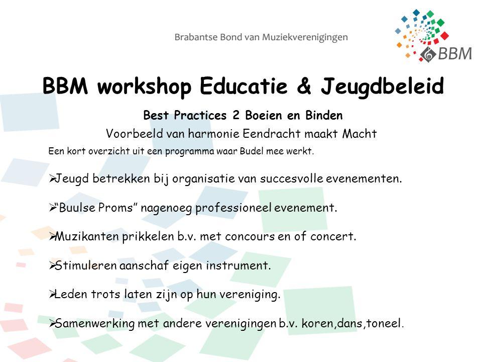 BBM workshop Educatie & Jeugdbeleid Best Practices 2 Boeien en Binden Voorbeeld van harmonie Eendracht maakt Macht Een kort overzicht uit een programma waar Budel mee werkt.