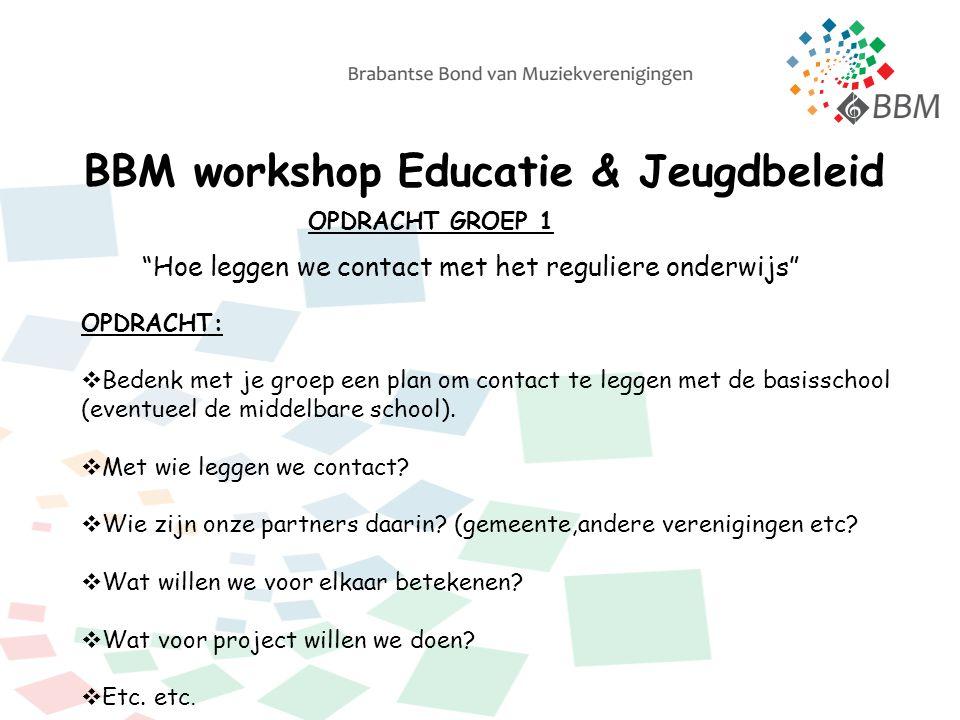 BBM workshop Educatie & Jeugdbeleid OPDRACHT GROEP 1 Hoe leggen we contact met het reguliere onderwijs OPDRACHT:  Bedenk met je groep een plan om contact te leggen met de basisschool (eventueel de middelbare school).