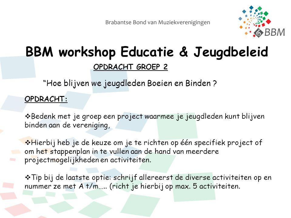 BBM workshop Educatie & Jeugdbeleid OPDRACHT GROEP 2 Hoe blijven we jeugdleden Boeien en Binden .