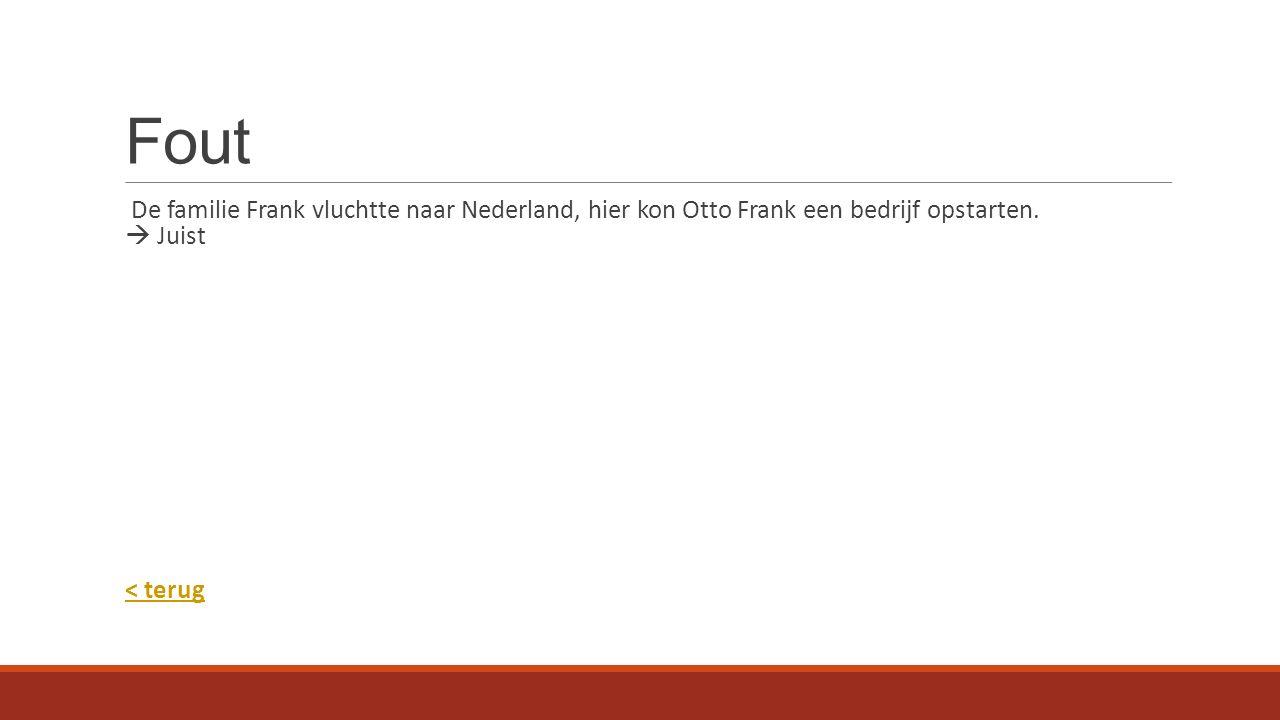 Fout De familie Frank vluchtte naar Nederland, hier kon Otto Frank een bedrijf opstarten.