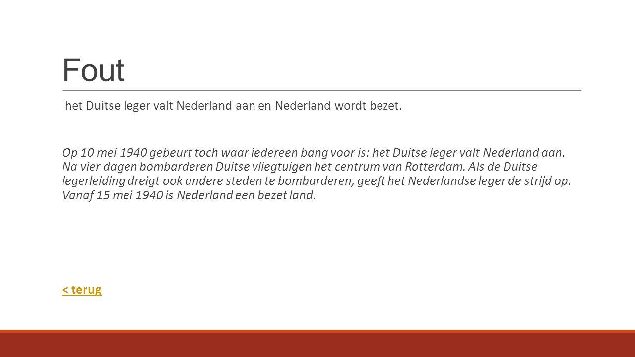 Fout het Duitse leger valt Nederland aan en Nederland wordt bezet.