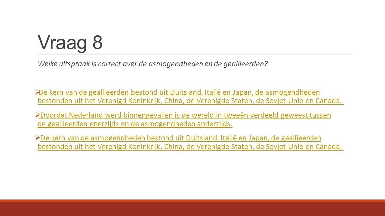Vraag 8 Welke uitspraak is correct over de asmogendheden en de geallieerden.