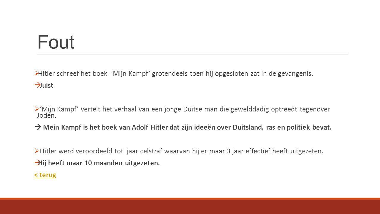 Fout  Hitler schreef het boek 'Mijn Kampf' grotendeels toen hij opgesloten zat in de gevangenis.