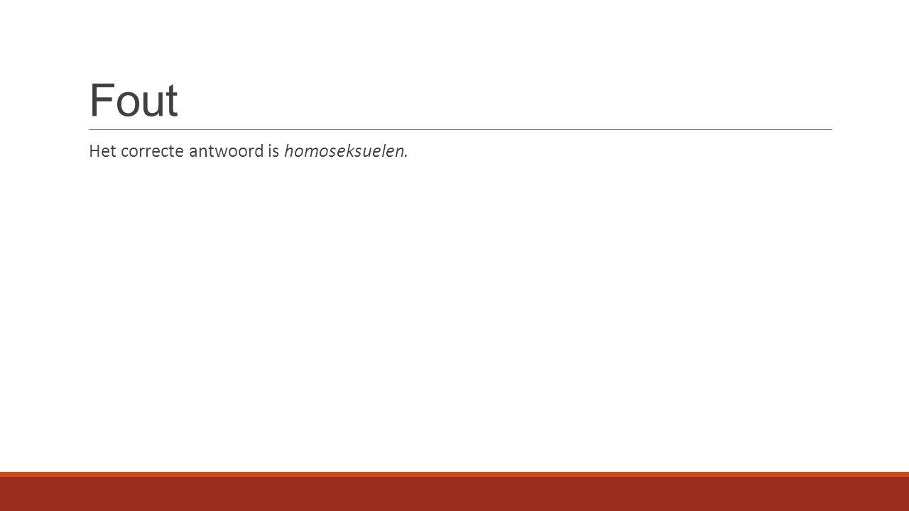 Fout Het correcte antwoord is homoseksuelen.