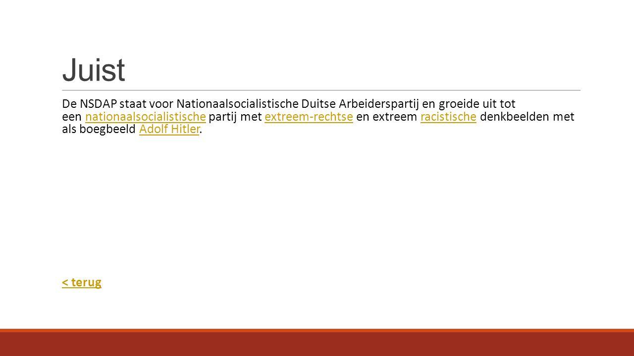 Vraag 3 Duid aan wat juist is. De SA staat voor Sturmabteilung en is de tegenhanger van de NSDAP.