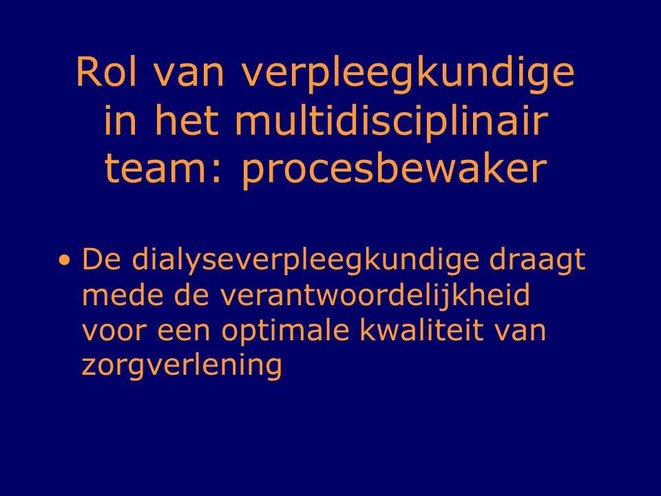 Rol van verpleegkundige in het multidisciplinair team: procesbewaker De dialyseverpleegkundige draagt mede de verantwoordelijkheid voor een optimale k