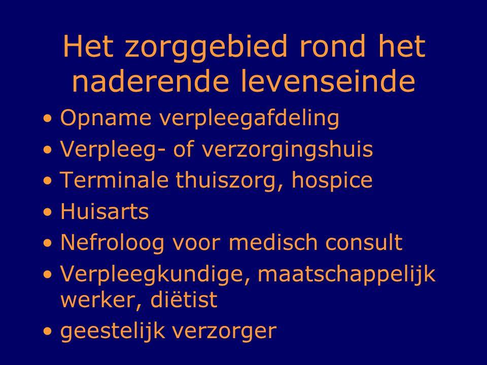 Het zorggebied rond het naderende levenseinde Opname verpleegafdeling Verpleeg- of verzorgingshuis Terminale thuiszorg, hospice Huisarts Nefroloog voo