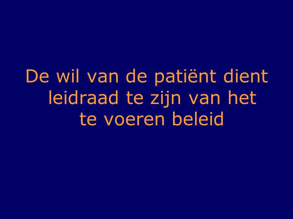 De wil van de patiënt dient leidraad te zijn van het te voeren beleid