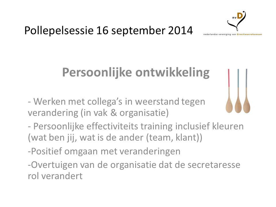 Pollepelsessie 16 september 2014 Persoonlijke ontwikkeling - Werken met collega's in weerstand tegen verandering (in vak & organisatie) - Persoonlijke