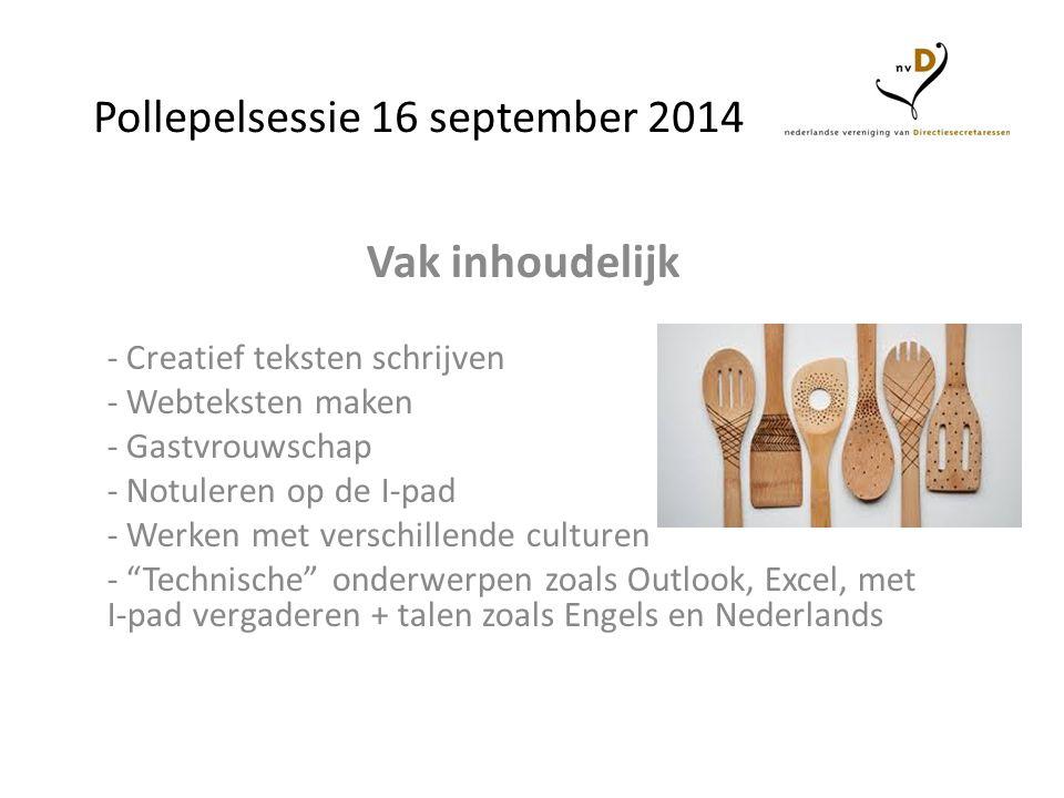Pollepelsessie 16 september 2014 Vak inhoudelijk - Creatief teksten schrijven - Webteksten maken - Gastvrouwschap - Notuleren op de I-pad - Werken met