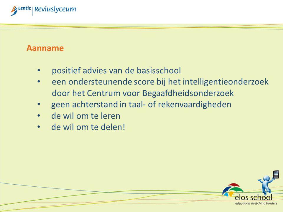 Aanname positief advies van de basisschool een ondersteunende score bij het intelligentieonderzoek door het Centrum voor Begaafdheidsonderzoek geen achterstand in taal- of rekenvaardigheden de wil om te leren de wil om te delen!