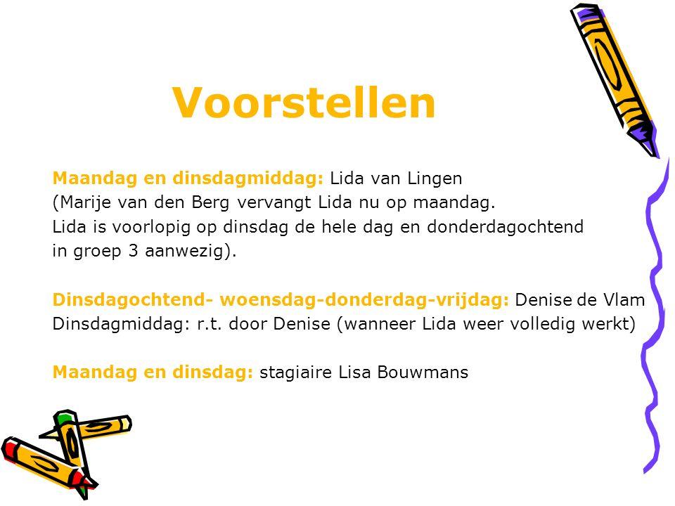 Voorstellen Maandag en dinsdagmiddag: Lida van Lingen (Marije van den Berg vervangt Lida nu op maandag. Lida is voorlopig op dinsdag de hele dag en do