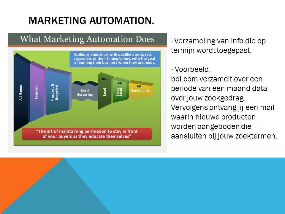 MARKETING AUTOMATION. - Verzameling van info die op termijn wordt toegepast.