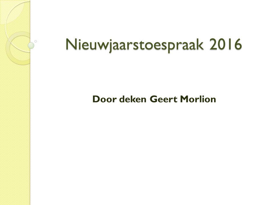 Nieuwjaarstoespraak 2016 Door deken Geert Morlion