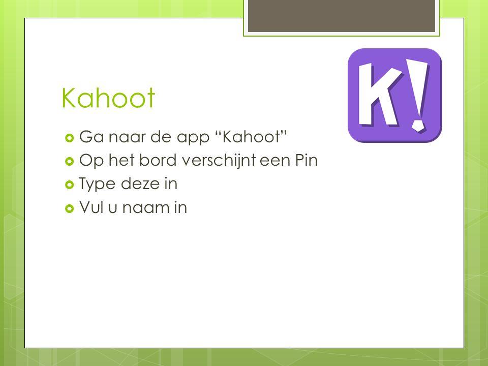 """Kahoot  Ga naar de app """"Kahoot""""  Op het bord verschijnt een Pin  Type deze in  Vul u naam in"""