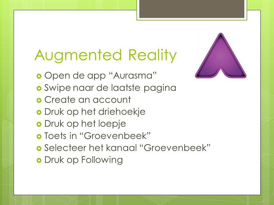 """Augmented Reality  Open de app """"Aurasma""""  Swipe naar de laatste pagina  Create an account  Druk op het driehoekje  Druk op het loepje  Toets in"""