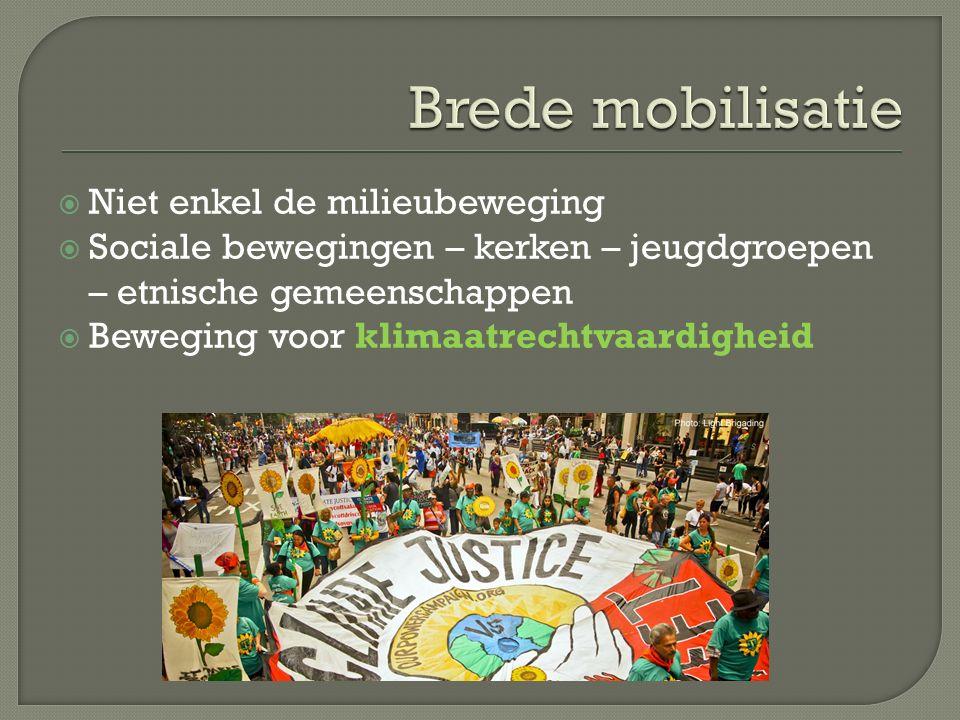  Niet enkel de milieubeweging  Sociale bewegingen – kerken – jeugdgroepen – etnische gemeenschappen  Beweging voor klimaatrechtvaardigheid