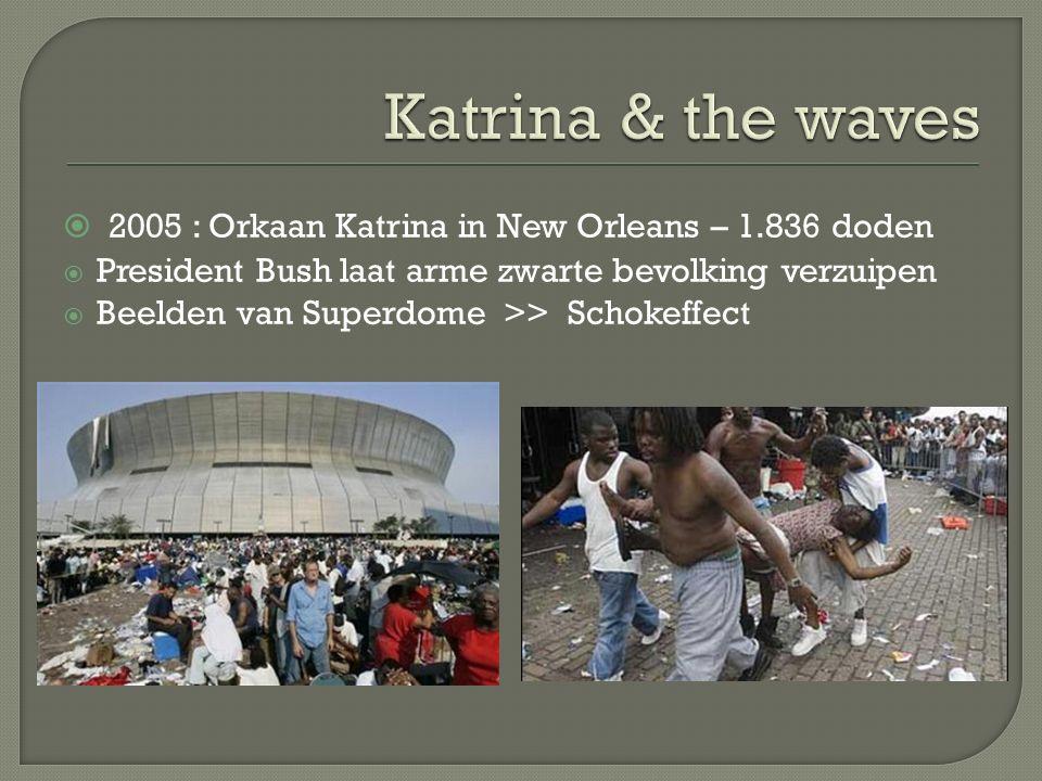  2005 : Orkaan Katrina in New Orleans – 1.836 doden  President Bush laat arme zwarte bevolking verzuipen  Beelden van Superdome >> Schokeffect
